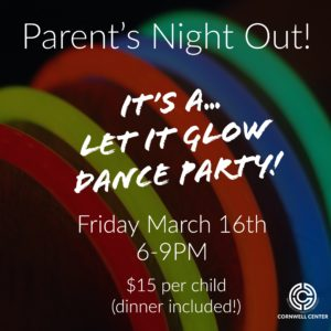 Parent's Night Out *new pricing! @ The Cornwell Center